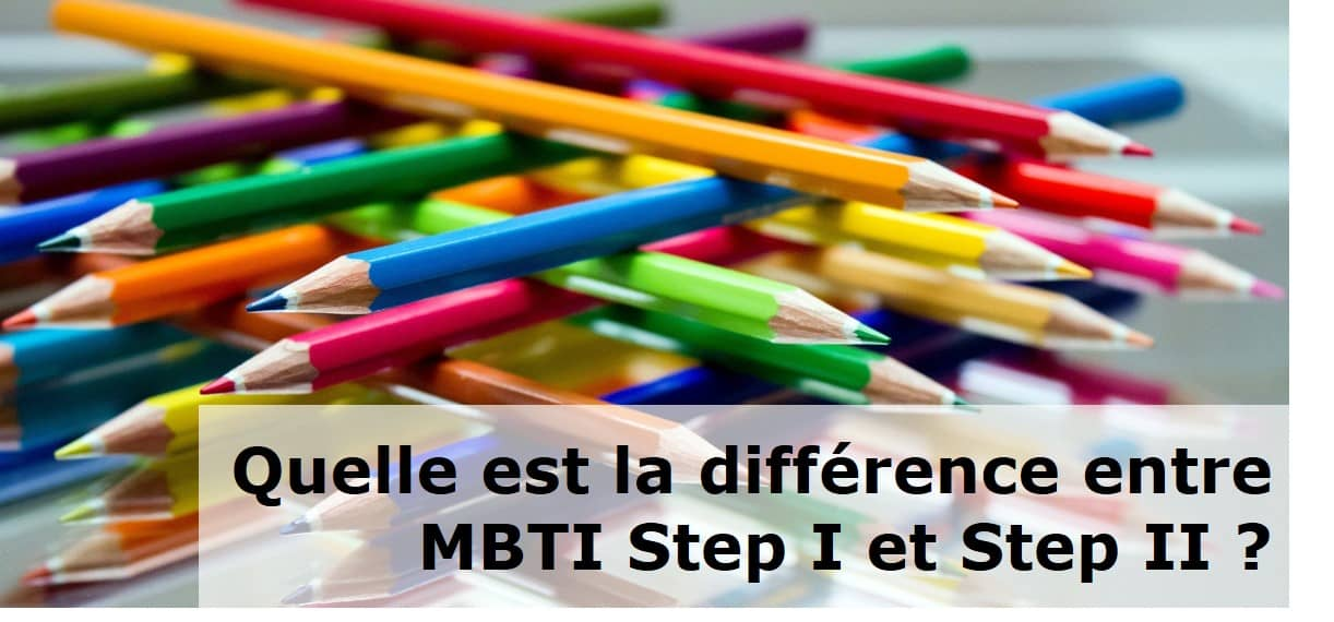 Quelle est la différence entre MBTI Step I et Step II
